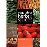 Vegetables, Herbs and Spices: A Comprehensive Guide to the Cultivation, Uses and Health Benefits of over 200 Food-producing Plantsby Susanna Lyle