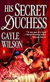 His Secret Duchess (Harlequin Historical Romance) (0373289936) by Gayle Wilson