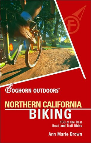 Foghorn Outdoors Northern California Biking: 150 of the Best Road and Trail Rides
