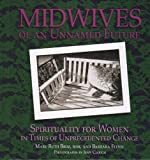 Midwives of an Unnamed Future: Spirituality for Women in Times of Unprecedented Change (0879462930) by Broz, Mary Ruth