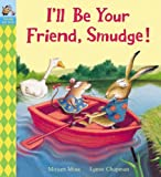 Miriam Moss I'll Be Your Friend, Smudge!
