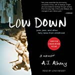 Low Down: Junk, Jazz, and Other Fairy Tales from Childhood | A.J. Albany