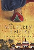 The Mulberry Empire Philip Hensher