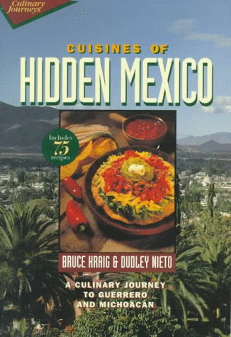 Cuisines of Hidden Mexico: A Culinary Journey to Guerrero and Michoacn (Wiley Culinary Journeys)