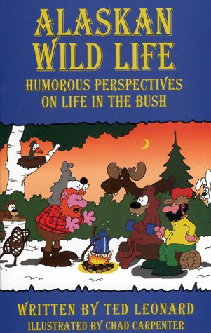 Alaskan Wild Life : Humorous Perspectives on Life in the Bush