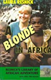 Blonde in Africa (Resnick's Library of African Adventure) (1570900302) by Resnick, Laura