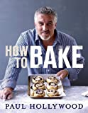 How to Bake by Hollywood, Paul (2012) Paul Hollywood
