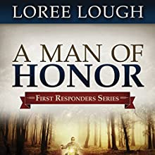 A Man of Honor: First Responders Series #3 (       UNABRIDGED) by Loree Lough Narrated by Aaron Abano