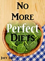 No More Perfect Diets: My Experience with the Search for Perfect Health (English Edition)