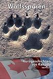 Wolfsspuren - Kurzgeschichten aus Kanada