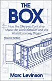 img - for The Box: How the Shipping Container Made the World Smaller and the World Economy Bigger, Second Edition with a new chapter by the author book / textbook / text book