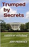 Trumped By Secrets: Satirical Mischief