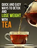 Quick and Easy Ways To Detox and Lose Weight with Tea