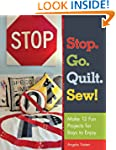 Stop. Go. Quilt. Sew!: Make12 Fun Pro...