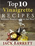 Top 10 Vinaigrette Recipes: Balsamic, Raspberry, Citrus, And More!