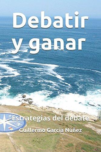 Debatir y ganar: Estrategias del debate  [Garcia Nuñez, Guillermo] (Tapa Blanda)