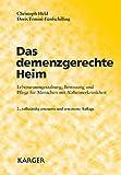 Das demenzgerechte Heim: Lebensraumgestaltung, Betreuung und Pflege für Menschen mit Alzheimerkrankheit.: Lebensraumgestaltung, Betreuung und Pflege fur Menschen mit Alzheimerkrankheit