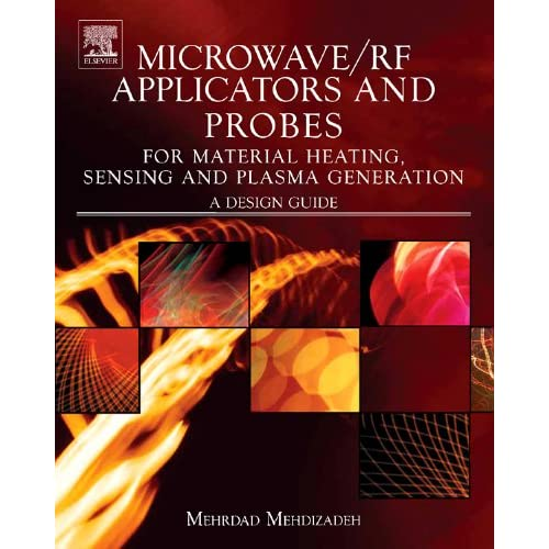 Microwave/RF Applicators and Probes for Material Heating Sensing and Plasma Generation: A Design Guide
