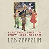 Everything I Need to Know I Learned from Led Zeppelin Benjamin Darling