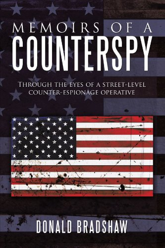 Memoirs of a Counterspy: Through the Eyes of a Street-Level Counter-Espionage Operative