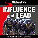 Influence and Lead: Fundamentals for Personal and Professional Growth: The Leadership Series, Volume 6 (       UNABRIDGED) by Michael Nir Narrated by Scott R. Pollak