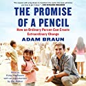 The Promise of a Pencil: How an Ordinary Person Can Create Extraordinary Change (       UNABRIDGED) by Adam Braun Narrated by Kirby Heyborne