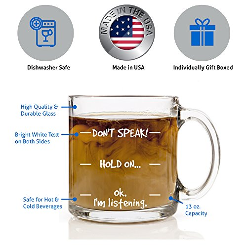 Funny Mug Don't Speak! Hold On...Ok. I'm listening. Glass Coffee 13 oz - Best Father's Day Gift for Dad, Unique Birthday Cool Present Idea For Him, Her, Men, Women, Mom or Sister