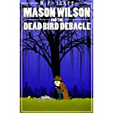 Mason Wilson & The Dead Bird Debacleby M.P. Jones
