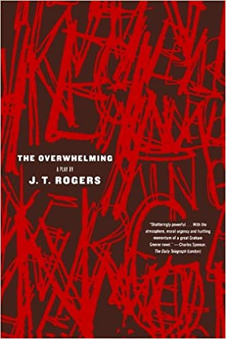 The Overwhelming: A Play written by J. T. Rogers