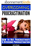 Overcoming Procrastination: How to Not Procrastinate and Overcome Procrastination (English Edition)