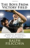 img - for The Boys From Victory Field: Sandlot Baseball In The Last Golden Age of America book / textbook / text book