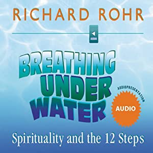 Breathing Under Water: Spirituality and the 12 Steps | [Richard Rohr]