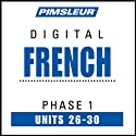 French Phase 1, Unit 26-30: Learn to Speak and Understand French with Pimsleur Language Programs