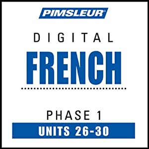 French Phase 1, Unit 26-30: Learn to Speak and Understand French with Pimsleur Language Programs | [Pimsleur]