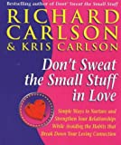 Don't Sweat the Small Stuff in Love: Simple Ways to Nuture and Strengthen Your Relationships While Avoiding the Habits That Break Down Your Loving Connection (0340748745) by Carlson, Richard