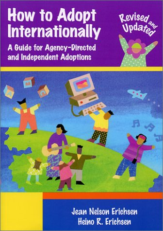 How to Adopt Internationally A Guide for Agency-Directed and Independent Adoptions Revised and Updated Edition094045002X