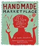 img - for The Handmade Marketplace: How to Sell Your Crafts Locally. Globally. and Online by Kari Chapin ( 2010 ) Paperback book / textbook / text book