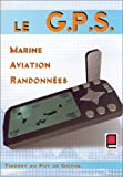Le G.P.S : Marine, Aviation, Randonnes