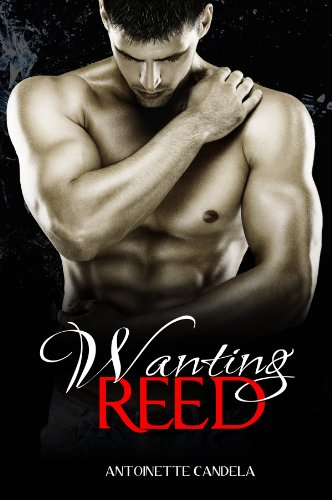 Wanting Reed (Break Me #2) by Antoinette Candela