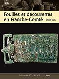 echange, troc Claudine Munier, Annick Richard - Fouilles et découvertes en Franche-Comté