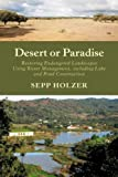 img - for Desert or Paradise: Renaturing Endangered Landscapes, Integrating Diversified Aquaculture, and Creating Biotopes in Urban Spaces by Sepp Holzer (Jan 7 2013) book / textbook / text book