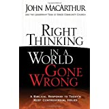 Right Thinking in a World Gone Wrong: A Biblical Response to Today's Most Controversial Issues ~ John F. MacArthur