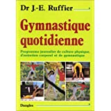 Gymnastique quotidienne : Programme journalier de culture physique, d&#39;entretien corporel et de gymnastiquepar James Edward Ruffier