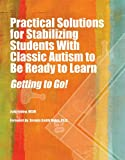 img - for Practical Solutions for Stabilizing Students With Classic Autism to Be Ready to Learn: Getting to Go! book / textbook / text book