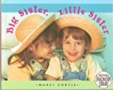 img - for Big Sister, Little Sister - Photo Illustrations of Real-Life Sisters Accompanied by a Rhyming Description of Sisterhood - Hardcover - 2000 Edition book / textbook / text book