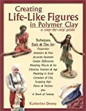 Creating Life-Like Figures in Polymer Clay: A Step-By-Step Guide (0974153001) by Dewey, Katherine