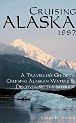 Cruising Alaska 1997: A Passenger's Guide to Cruising Alaskan Waters and Discovering the Interior (Cruising Alaska)