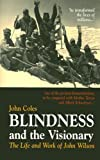 Blindness and the Visionary: The First Daisy Book for All, Containing These CD-ROM Text Versions: Large Print, Daisy Audio and Full Text, Screen Reader and Braille: The Life and Work of John Wilson