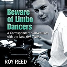 Beware of Limbo Dancers: A Correspondent's Adventures with the New York Times Audiobook by Roy Reed Narrated by Marlin May