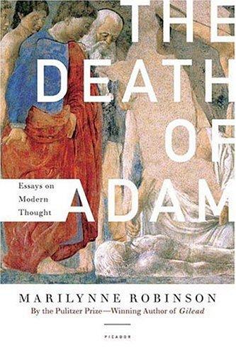 The Death of Adam: Essays on Modern Thought, MARILYNNE ROBINSON